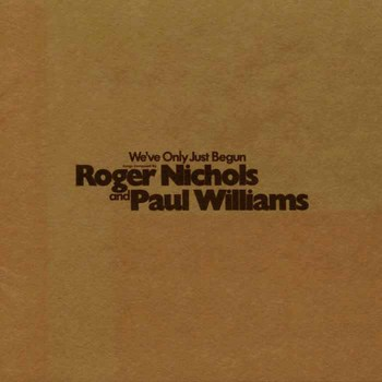 RogerNichols&PaulWilliams_We'veOnlyJustBegun.jpg